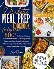 Diabetic Meal Prep Cookbook For Beginners 2021 Edition: 800+ Tasty Recipes. A 4-Week Meal Plan Program To Manage Newly Diagnosed And Prediabetes. With An Easy Diet Guide To Understand Diabetes and Living Better
