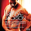 Delaney's Desert Sheikh, Stone Cold Surrender & Riding the Storm Audiobook by Brenda Jackson Narrated by Sean Crisden
