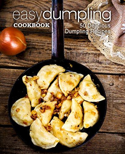 Easy Dumpling Cookbook: 50 Delicious Dumpling Recipes by [Press, BookSumo]