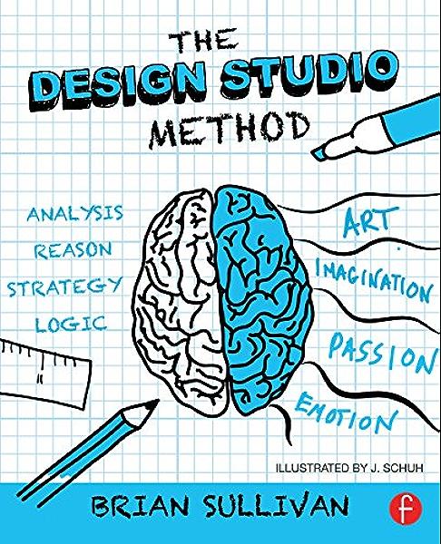 Amazon Com The Design Studio Method Creative Problem Solving With Ux Sketching Ebook Sullivan Brian K Kindle Store