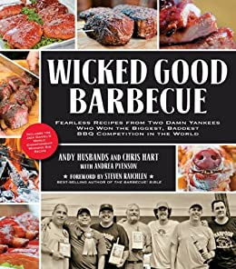 Wicked Good Barbecue: Fearless Recipes from Two Damn Yankees Who Have Won the Biggest, Baddest BBQ Competition in the World by [Husbands, Andy, Hart, Chris, Pyenson, Andrea, Raichlen, Steven, Goodman, Ken]