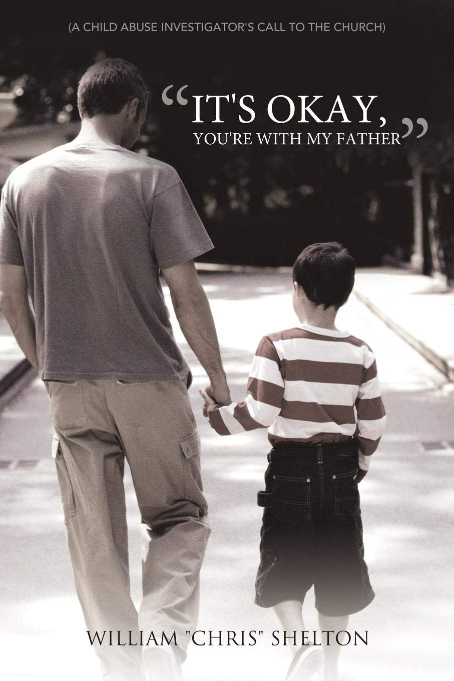 Its Okay, Youre With My Father: (A Child Abuse Investigators call to the Church)