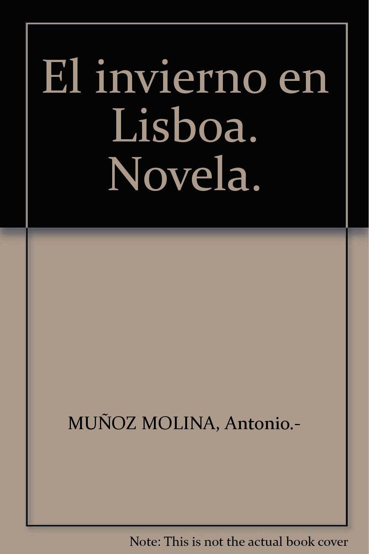 El invierno en Lisboa. Novela. Tapa blanda by MUÑOZ MOLINA, Antonio.-: Amazon.es: MUÑOZ MOLINA, Antonio.-: Libros
