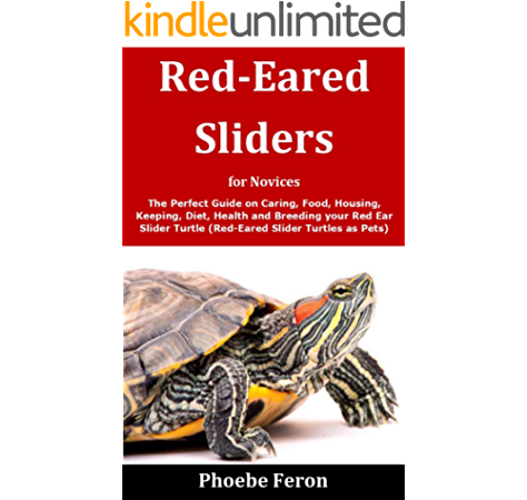 Amazon Com Red Eared Sliders For Novices The Perfect Guide On Caring Food Housing Keeping Diet Health And Breeding Your Red Ear Slider Turtle Red Eared Slider Turtles As Pets Ebook Feron Phoebe Kindle