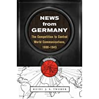 News from Germany: The Competition to Control World Communications, 1900–1945