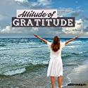Attitude of Gratitude - Subliminal Messages: Be Thankful for What You've Got with Subliminal Messages Speech by  Subliminal Guru Narrated by  Subliminal Guru