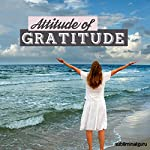 Attitude of Gratitude - Subliminal Messages: Be Thankful for What You've Got with Subliminal Messages |  Subliminal Guru