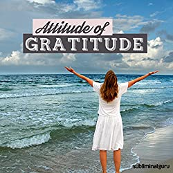 Attitude of Gratitude - Subliminal Messages