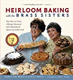 Heirloom Baking with the Brass Sisters: More than 100 Years of Recipes Discovered and Collected by the Queens of Comfort Food?