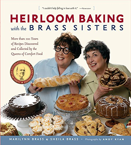 Heirloom Baking with the Brass Sisters: More than 100 Years of Recipes Discovered and Collected by the Queens of Comfort Food? (Queen Of The Dessert)