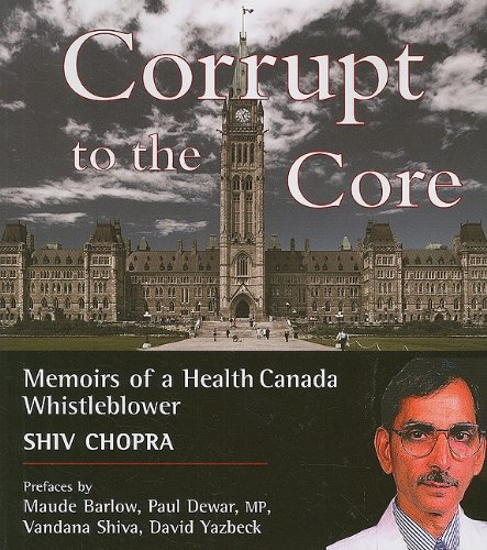 Corrupt to the Core: Memoirs of a Health Canada Whistleblower