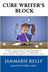 CURE WRITER'S BLOCK: Over 5000 Writing Prompts To Move You Forward (Writing Prompts & Exercises Book 2) Kindle Edition