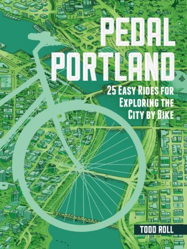 Pedal Portland: 25 Easy Rides for Exploring the City by Bike by Todd Roll (2014-04-08)