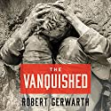 The Vanquished: Why the First World War Failed to End Audiobook by Robert Gerwarth Narrated by Michael Page