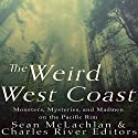 The Weird West Coast: Monsters, Mysteries, and Madmen on the Pacific Rim Audiobook by  Charles River Editors, Sean McLachlan Narrated by David Zarbock