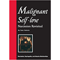 Malignant Self-love: Narcissism Revisited (FULL TEXT, 10th edition, 2015) (English Edition)