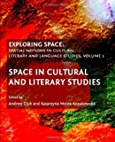 Exploring Space: Spatial Notions in Cultural, Literary and Language Studies; Volume 1: Space in Cultural and Literary Studies, Andrzej Ciuk, Katarzyna Molek-Kozakowska, 1443821438