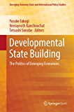 Developmental State Building: The Politics of Emerging Economies (Emerging-Economy State and International Policy Studies) (English Edition)