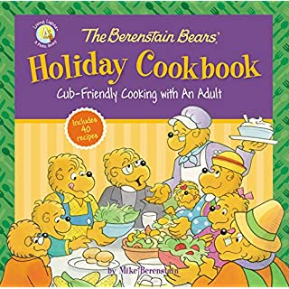 The Berenstain Bears' Holiday Cookbook: Cub-Friendly Cooking With an Adult (Berenstain Bears/Living Lights: A Faith Story)