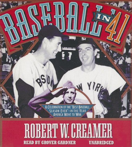 Baseball in '41: A Celebration of the ''Best Baseball Season Ever'' - In the Year America Went to War