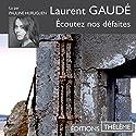 Écoutez nos défaites Hörbuch von Laurent Gaudé Gesprochen von: Pauline Huruguen