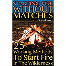 Starting Fire Without Matches: 25 Working Methods To Start Fire In The Wilderness