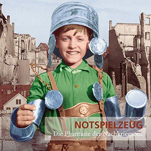 Notspielzeug - Die Phantasie der Nachkriegszeit (Schriftenreihe der Museen der Stadt Nürnberg)