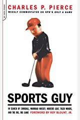 Sports Guy: In Search of Corkball, Warroad Hockey, Hooters Golf, Tiger Woods, and the Big, Big Game Paperback