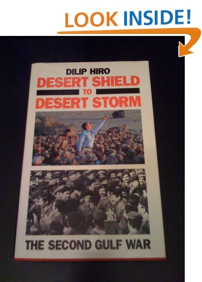 Desert Shield To Desert Storm The Second Gulf War Hiro Dilip