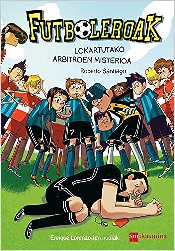 Futboleroak. Lokartutako arbitroen misterioa Fuboleroak: Amazon.es: Roberto Santiago, Enrique Lorenzo Diaz: Libros