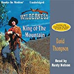 King of the Mountain: Wilderness Series #1 | David Thompson