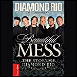 Beautiful Mess: The Story of Diamond Rio | Diamond Rio