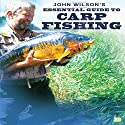 John Wilson's Essential Guide to Carp Fishing Audiobook by  Go Entertain, John Wilson Narrated by Jonathan Trueman