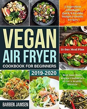 Best Vegan Cookbooks 2020 Amazon.com: Vegan Air Fryer Cookbook for Beginners 2019 2020: 5