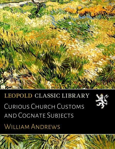 Curious Church Customs and Cognate Subjects ebook