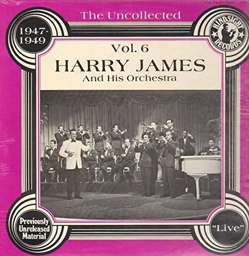 The Uncollected Harry James and His Orchestra Vol. 6, -