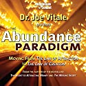 The Abundance Paradigm: Moving from the Law of Attraction to the Law of Creation Speech by Joe Vitale Narrated by Joe Vitale