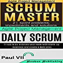 Agile Product Management: Scrum Master: 21 Sprint Problems, Impediments and Solutions & Daily Scrum: 21 Tips to Co-ordinate Your Team Hörbuch von  Paul Vii Gesprochen von: Randal Schaffer
