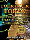 FOREX SYSTEM: Four Hour Forex: Forex Trading Strategy That Actually Makes Money And Leaves Time To Enjoy Life (Forex, Forex trading, Forex strategy, Forex System)
