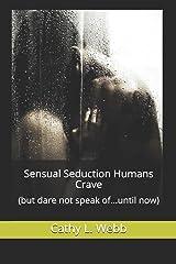 Sensual Seduction Humans Crave: (but dare not speak of...until now) Paperback