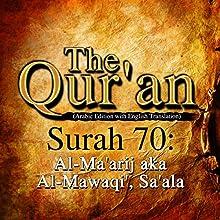 The Qur'an: Surah 70 - Al-Ma'arij, aka Al-Mawaqi', Sa'ala Audiobook by One Media iP LTD Narrated by A. Haleem