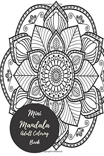 Mini Mandala Designs Adult Coloring Book: Travel To Go, Small Portable Stress Relieving, Relaxing Coloring Book For Grownups, Men, & Women. Easy, Moderate & Intricate One Sided Designs For Leisure.