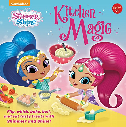 Cook Green Whisk (Nickelodeon's Shimmer and Shine: Kitchen Magic: Flip, whisk, bake, boil, and eat tasty treats with Shimmer and Shine! (Nickelodeon Shimmer and Shine))