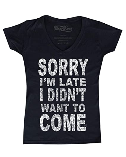 d735015f Shop4Ever Sorry I'm Late I Didn't Want to Come Women's V-Neck T ...