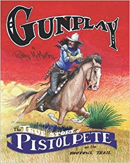 Book Gunplay: The True Story of Pistol Pete on the Hootowl Trail