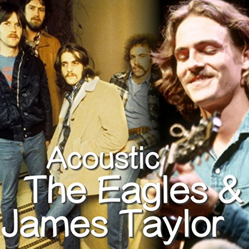 Acoustic The Eagles & James Taylor