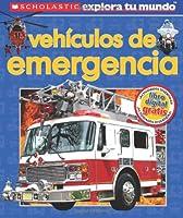 Vehiculos De Emergencia (Scholastic Explora Tu
