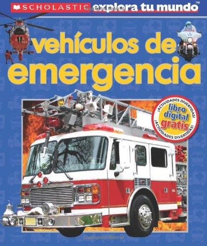 Scholastic Explora Tu Mundo: Vehículos de emergencia: (Spanish language edition of Scholastic Discover More: Emergency Vehicles) (Spanish Edition) by Brand: Scholastic en Espanol
