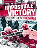 Impossible Victory: The Battle of Stalingrad (Bloodiest Battles) by Eric Fein (2008-09-01)