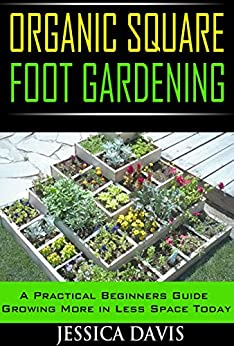 Organic square foot gardening a practical beginners guide growing more in less space today - Organic gardening practical tips ...